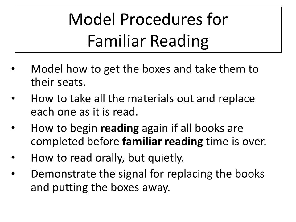 Model Procedures for Familiar Reading Model how to get the boxes and take them to their seats.