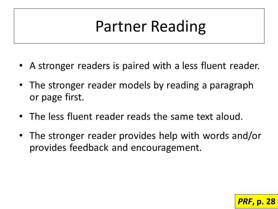 Partner Reading A stronger readers is paired with a less fluent reader.