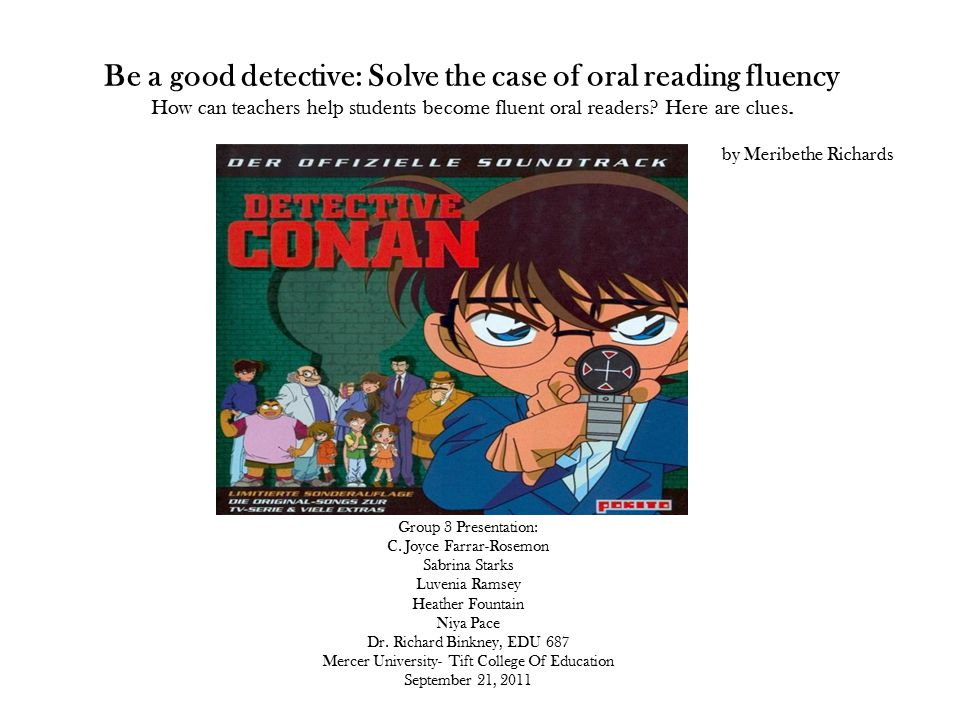 Be a good detective: Solve the case of oral reading fluency How can teachers help students become fluent oral readers.