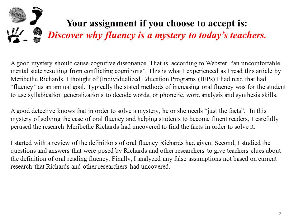 Your assignment if you choose to accept is: Discover why fluency is a mystery to today's teachers. A good mystery should cause cognitive dissonance. T