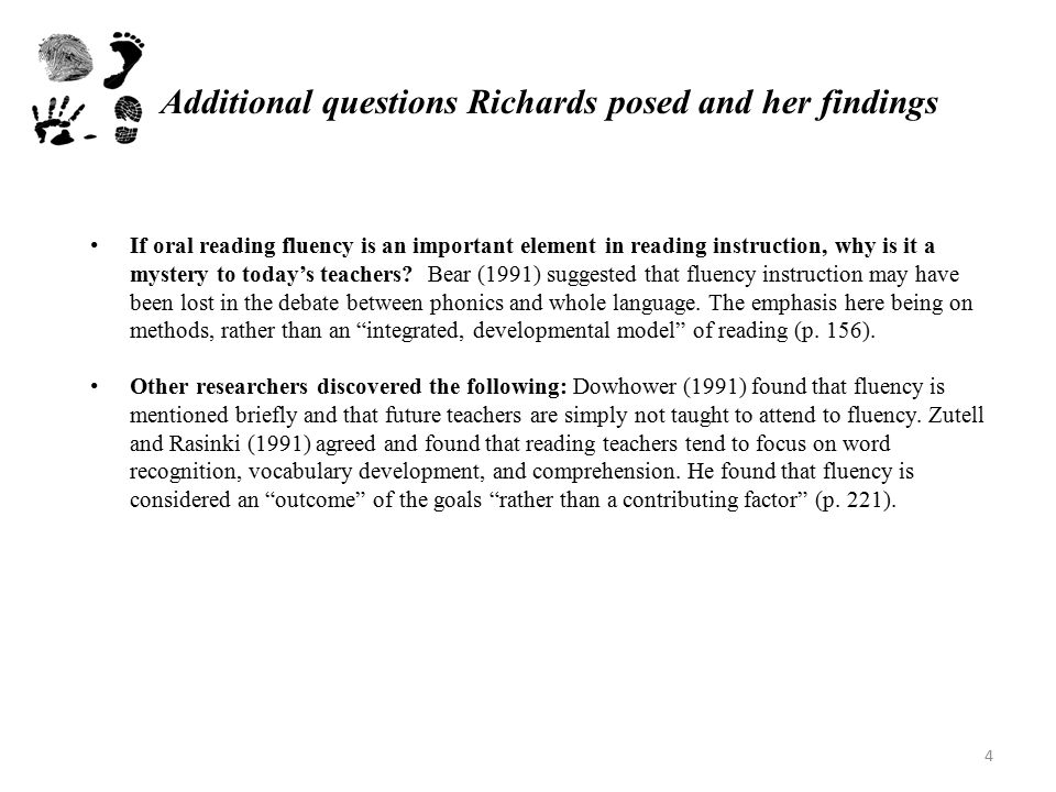 Additional questions Richards posed and her findings If oral reading fluency is an important element in reading instruction, why is it a mystery to today's teachers.