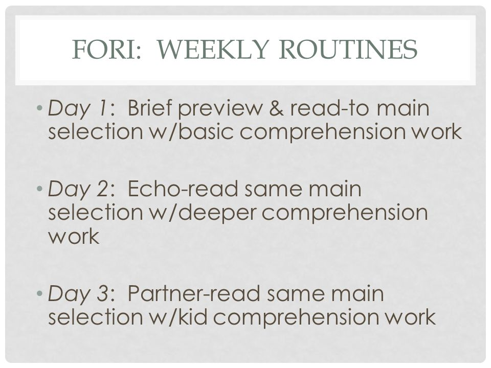 FORI: READ-TO Work with small chunks of text, stopping for basic comprehension work.