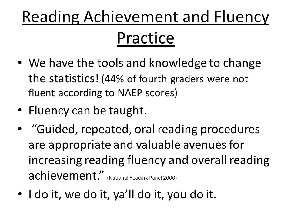 Reading Achievement and Fluency Practice We have the tools and knowledge to change the statistics.