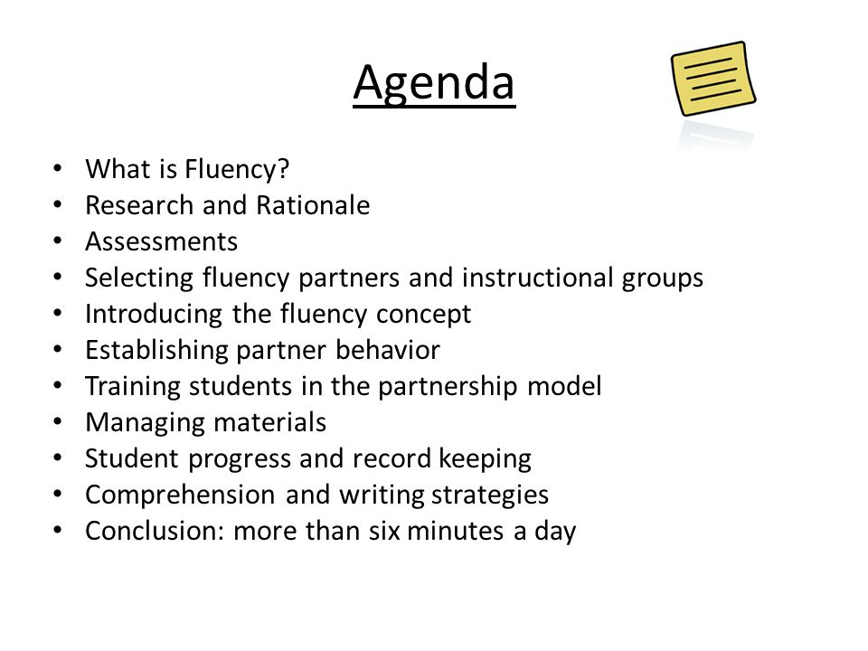 Agenda What is Fluency? Research and Rationale Assessments Selecting fluency partners and instructional groups Introducing the fluency concept Establi