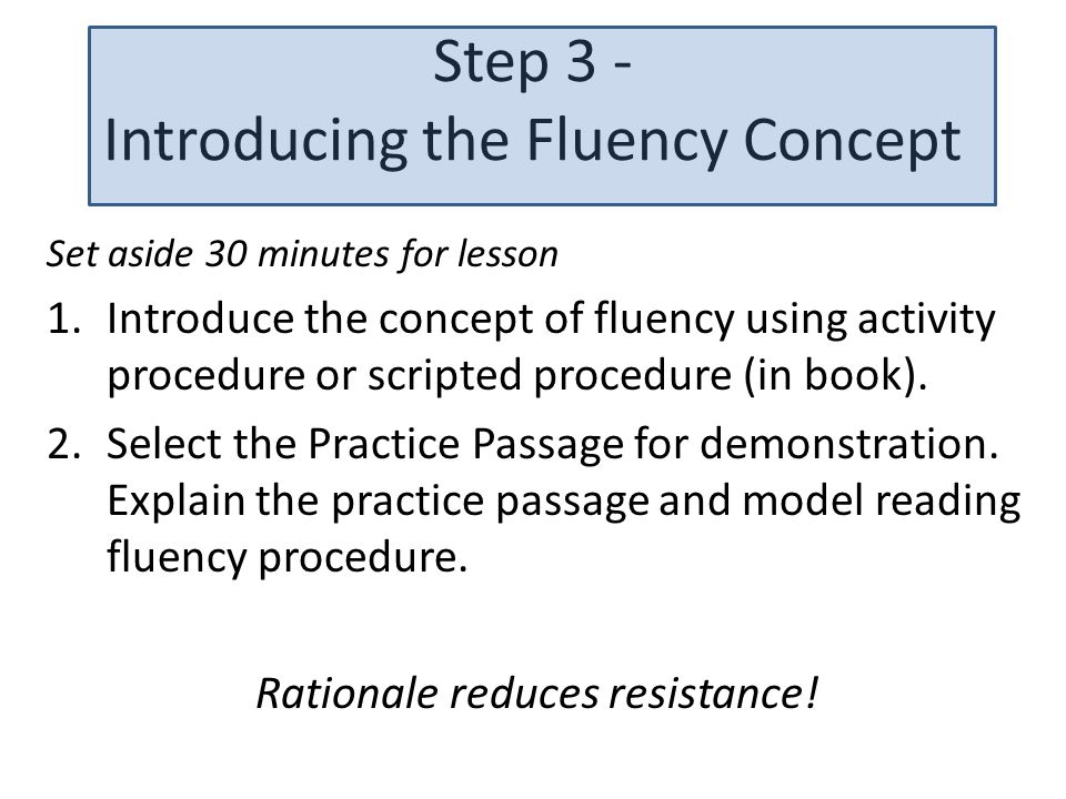 Step 3 - Introducing the Fluency Concept Set aside 30 minutes for lesson 1.Introduce the concept of fluency using activity procedure or scripted procedure (in book).