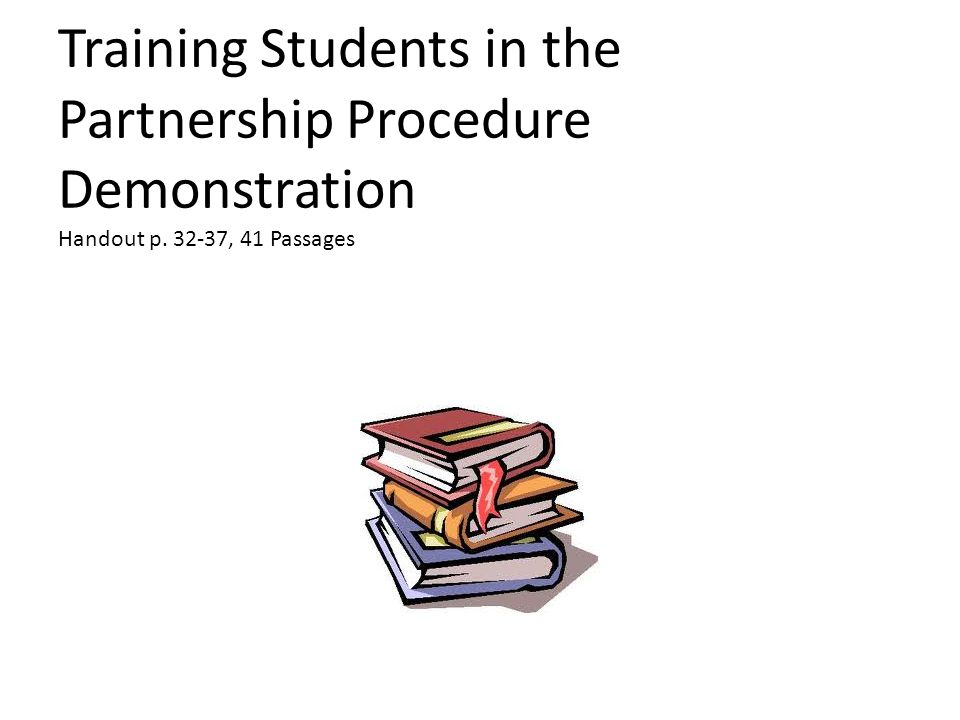 Training Students in the Partnership Procedure Demonstration Handout p. 32-37, 41 Passages