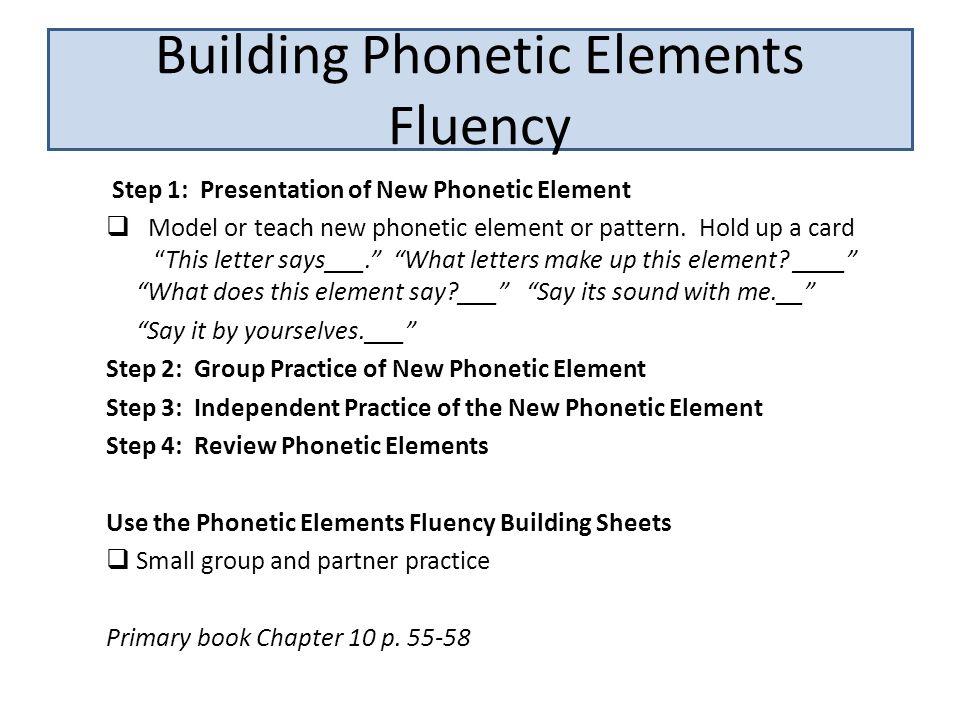 Step 1: Presentation of New Phonetic Element  Model or teach new phonetic element or pattern.