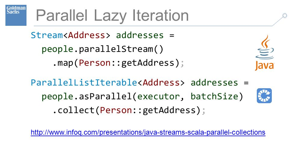 TECHNOLOGY DIVISION 29 Parallel Lazy Iteration Stream addresses = people.parallelStream().map(Person::getAddress); ParallelListIterable addresses = people.asParallel(executor, batchSize).collect(Person::getAddress); http://www.infoq.com/presentations/java-streams-scala-parallel-collections