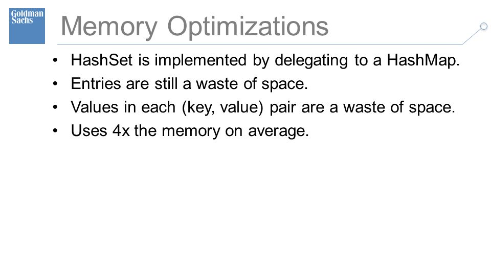 TECHNOLOGY DIVISION 34 Memory Optimizations HashSet is implemented by delegating to a HashMap.