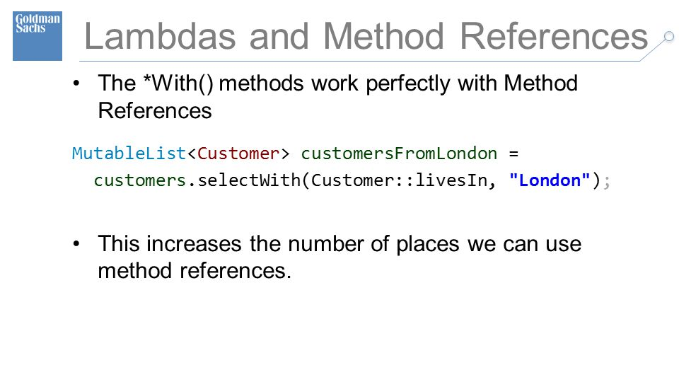 TECHNOLOGY DIVISION 44 Lambdas and Method References The *With() methods work perfectly with Method References MutableList customersFromLondon = customers.selectWith(Customer::livesIn, London ); This increases the number of places we can use method references.