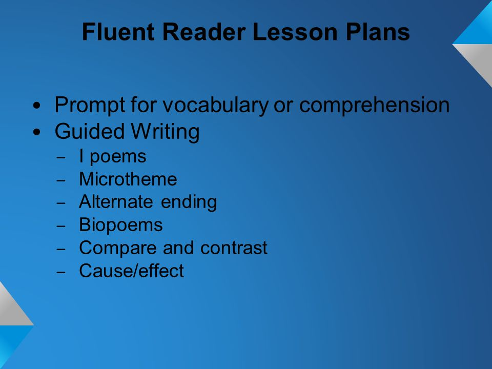 Fluent Reader Lesson Plans Prompt for vocabulary or comprehension Guided Writing – I poems – Microtheme – Alternate ending – Biopoems – Compare and contrast – Cause/effect
