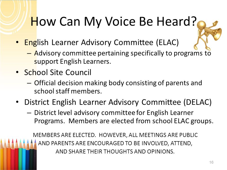 How Can My Voice Be Heard? English Learner Advisory Committee (ELAC) – Advisory committee pertaining specifically to programs to support English Learn