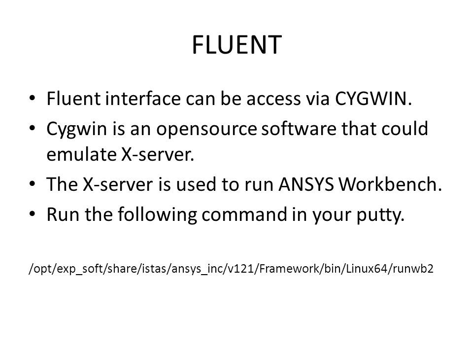 FLUENT Fluent interface can be access via CYGWIN.