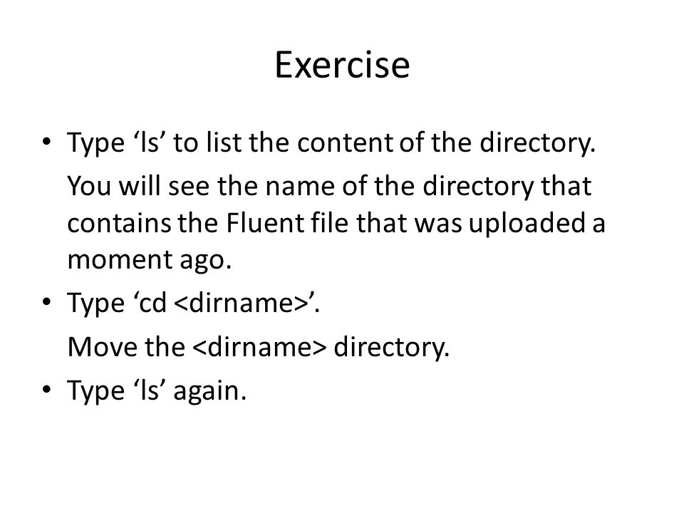 Exercise Type 'ls' to list the content of the directory.