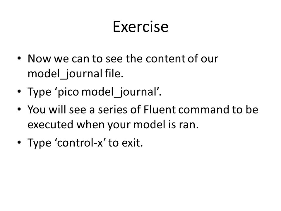 Exercise Now we can to see the content of our model_journal file.
