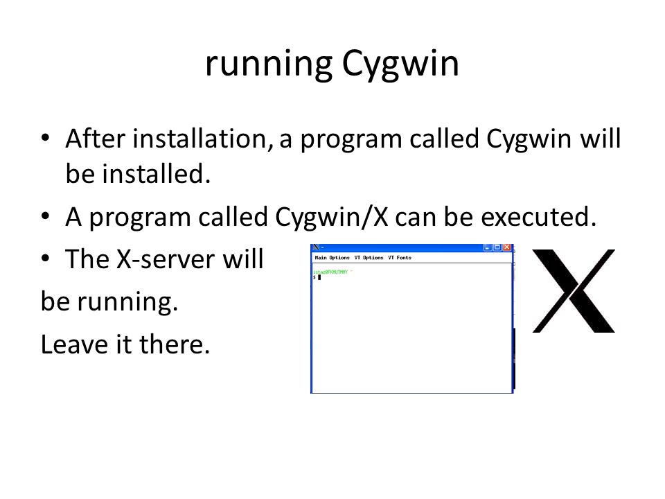 running Cygwin After installation, a program called Cygwin will be installed.