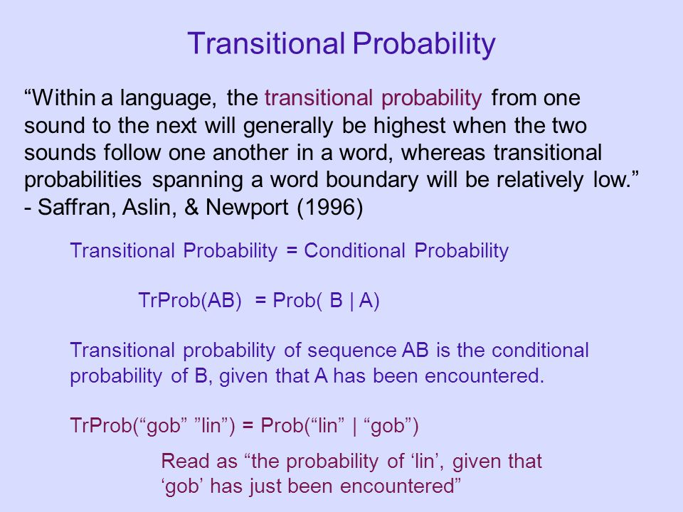 "Transitional Probability ""Within a language, the transitional probability from one sound to the next will generally be highest when the two sounds fol"