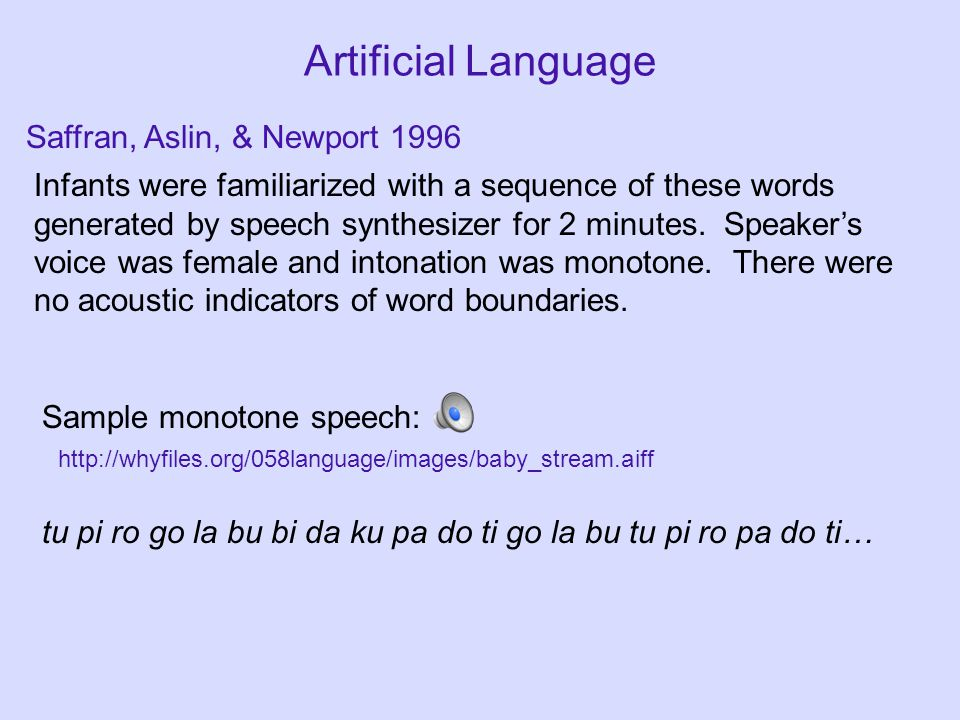 Artificial Language Infants were familiarized with a sequence of these words generated by speech synthesizer for 2 minutes.