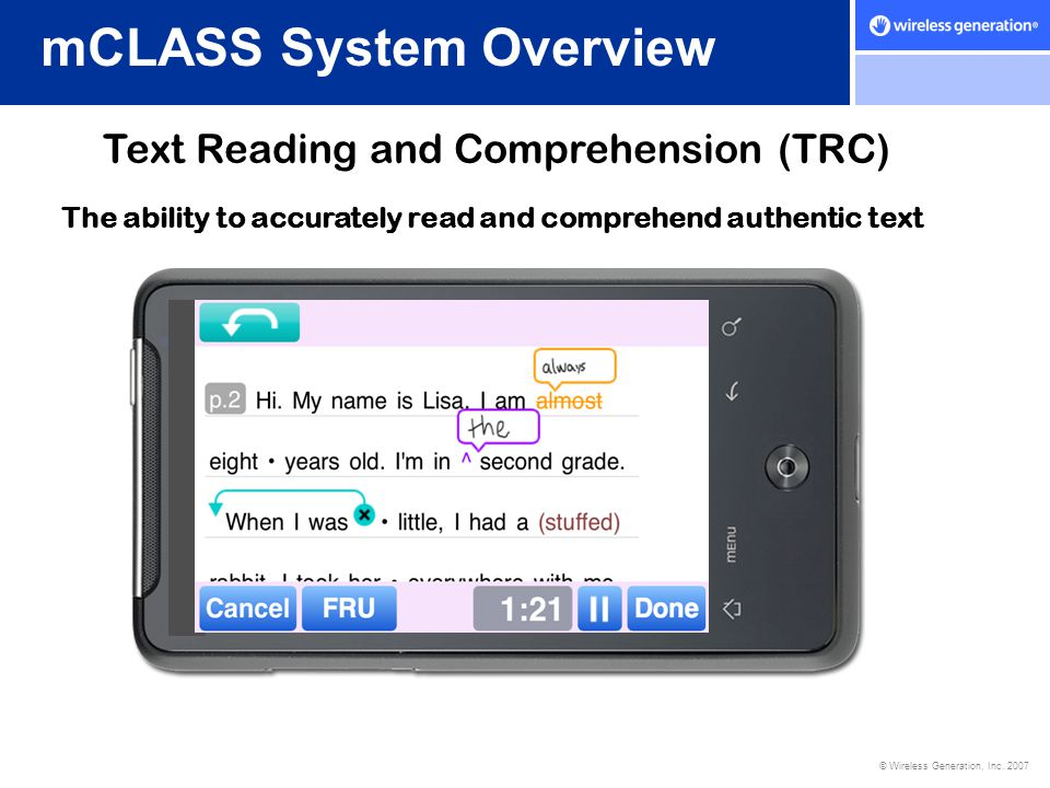 © Wireless Generation, Inc. 2007 mCLASS System Overview Text Reading and Comprehension (TRC) The ability to accurately read and comprehend authentic t