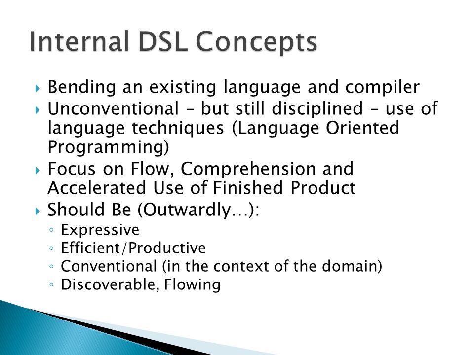  Small DSLs ◦ Problem/Purpose Identification ◦ Pattern Application ◦ Refactoring  Large DSLs ◦ Problem/Purpose Identification ◦ Major component Identification and Minimal Design ◦ Pattern Application ◦ Refactoring