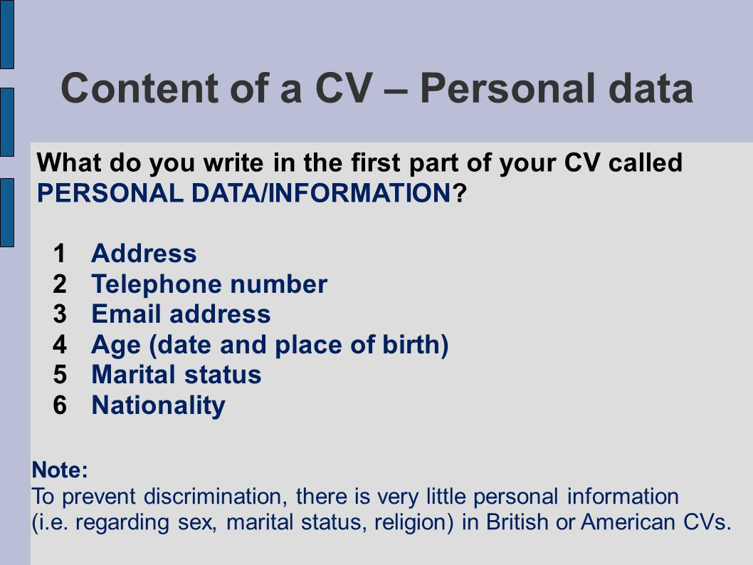 Content of a CV – Personal data What do you write in the first part of your CV called PERSONAL DATA/INFORMATION.
