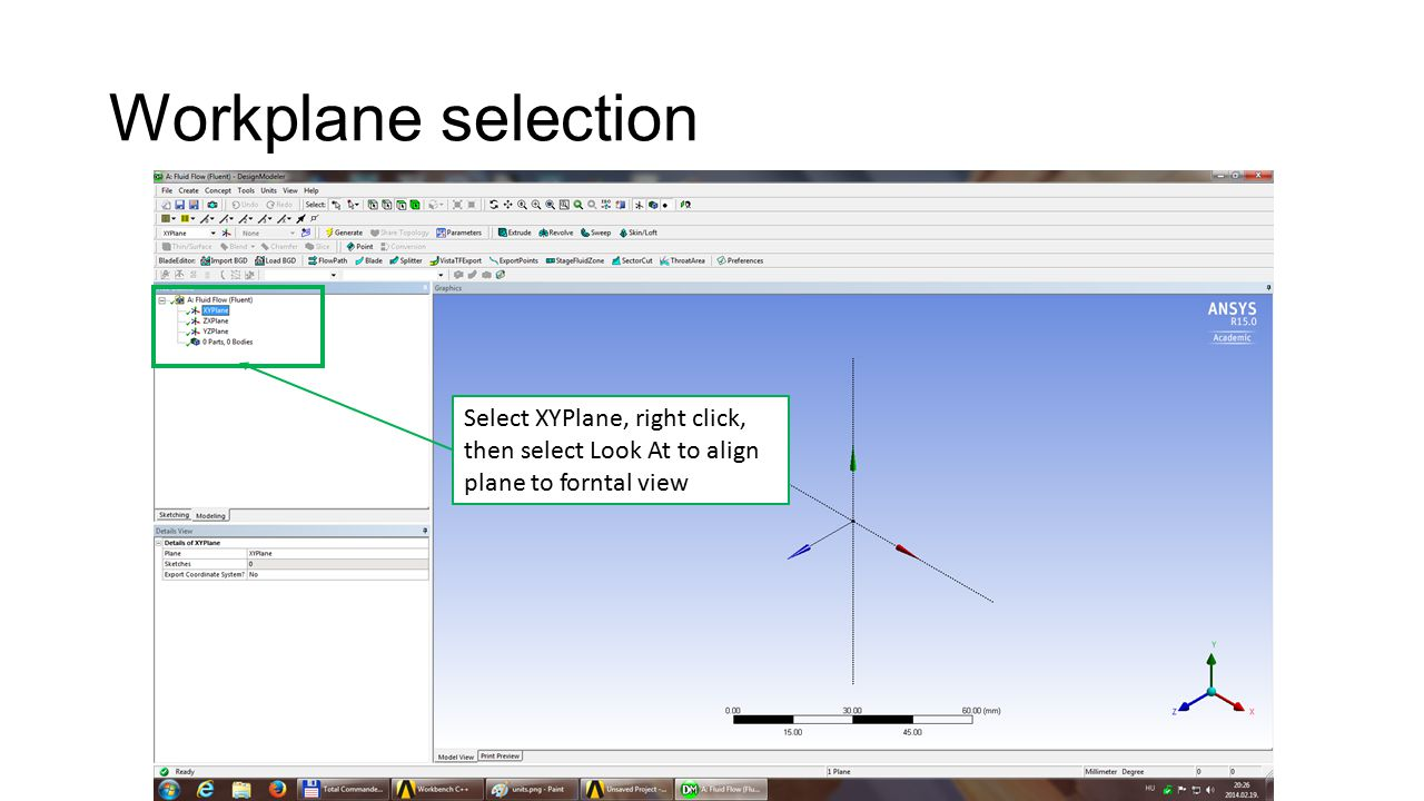 Workplane selection Select XYPlane, right click, then select Look At to align plane to forntal view