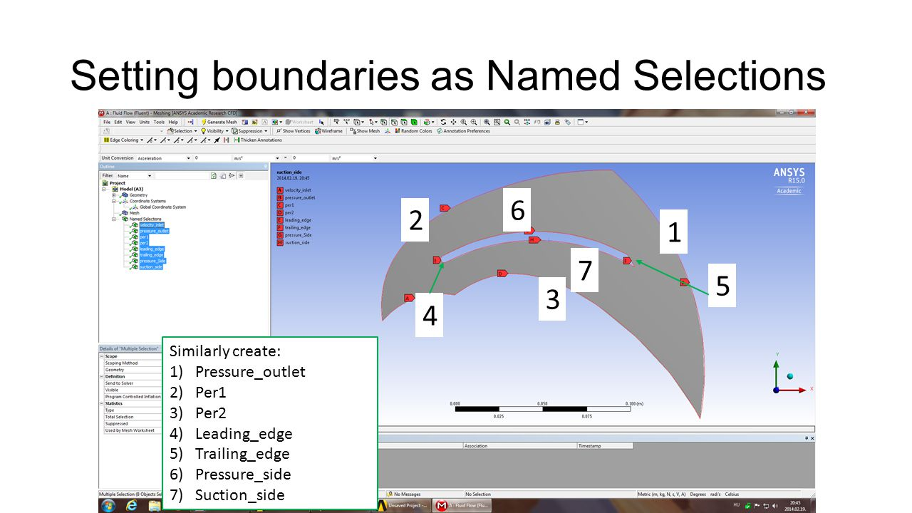 Setting boundaries as Named Selections Similarly create: 1)Pressure_outlet 2)Per1 3)Per2 4)Leading_edge 5)Trailing_edge 6)Pressure_side 7)Suction_side 1 3 2 6 7 5 4