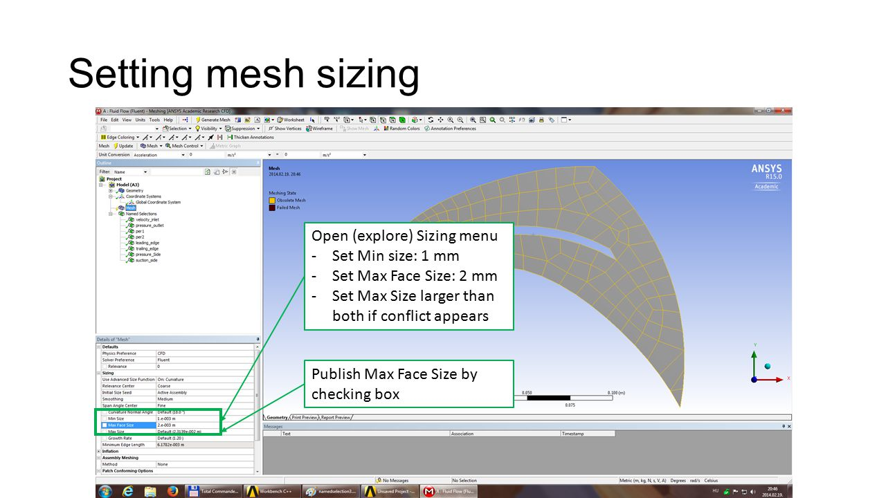 Setting mesh sizing Open (explore) Sizing menu -Set Min size: 1 mm -Set Max Face Size: 2 mm -Set Max Size larger than both if conflict appears Publish Max Face Size by checking box