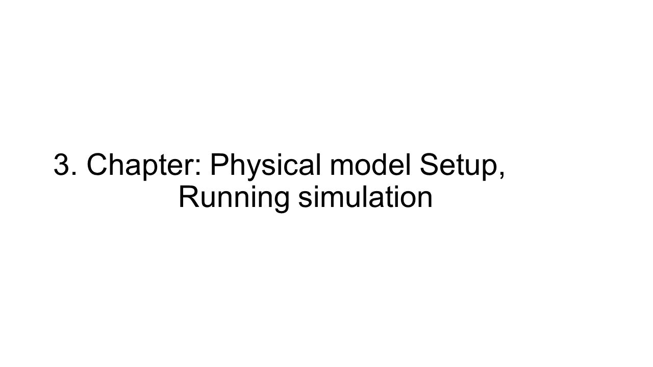 3. Chapter: Physical model Setup, Running simulation