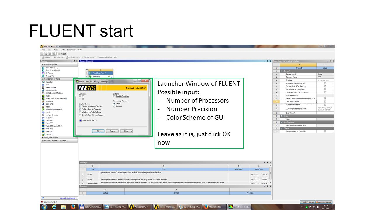 FLUENT start Launcher Window of FLUENT Possible input: -Number of Processors -Number Precision -Color Scheme of GUI Leave as it is, just click OK now