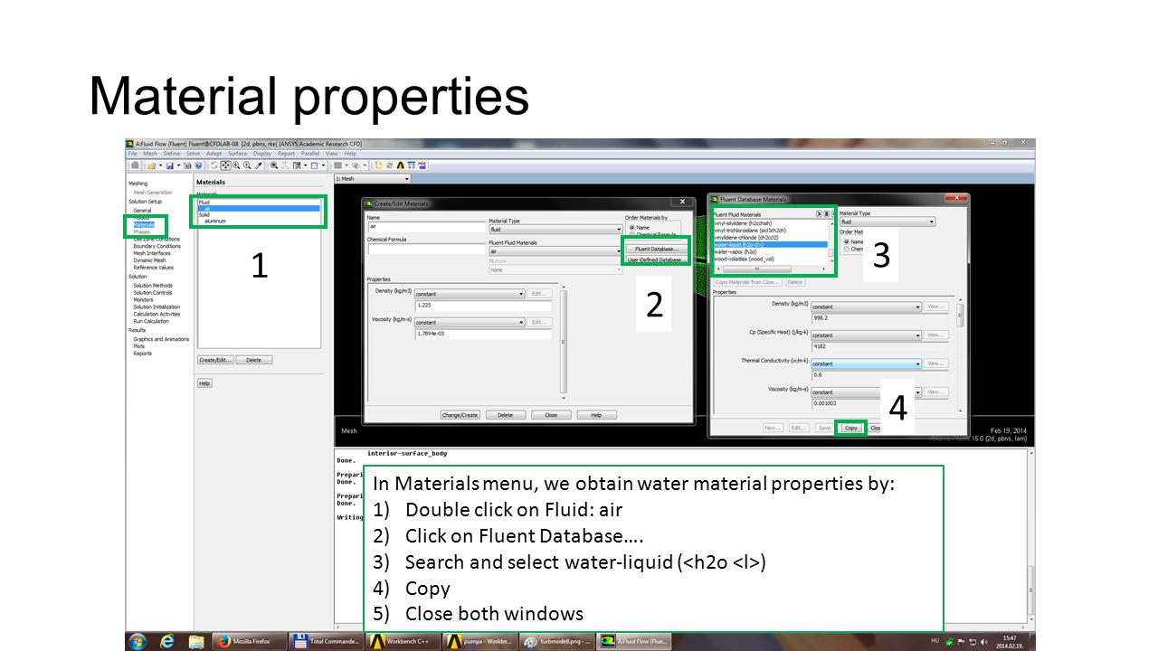 Material properties In Materials menu, we obtain water material properties by: 1)Double click on Fluid: air 2)Click on Fluent Database….
