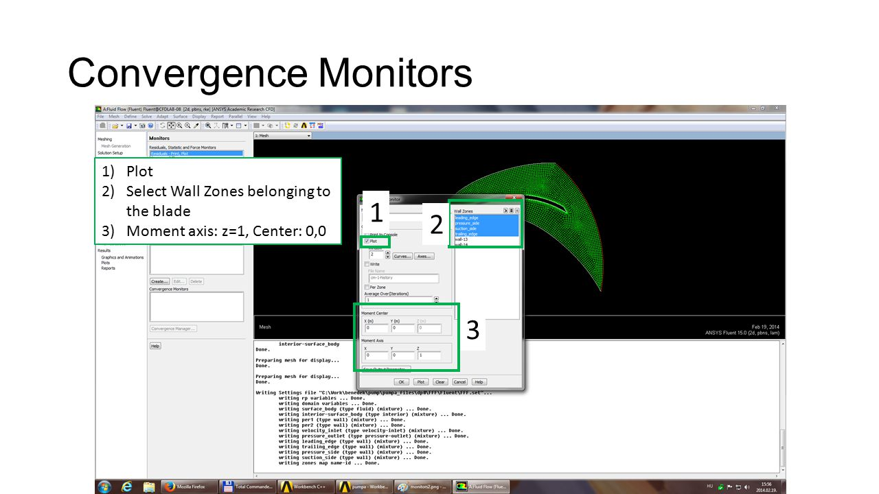 Convergence Monitors 1)Plot 2)Select Wall Zones belonging to the blade 3)Moment axis: z=1, Center: 0,0 1 2 3