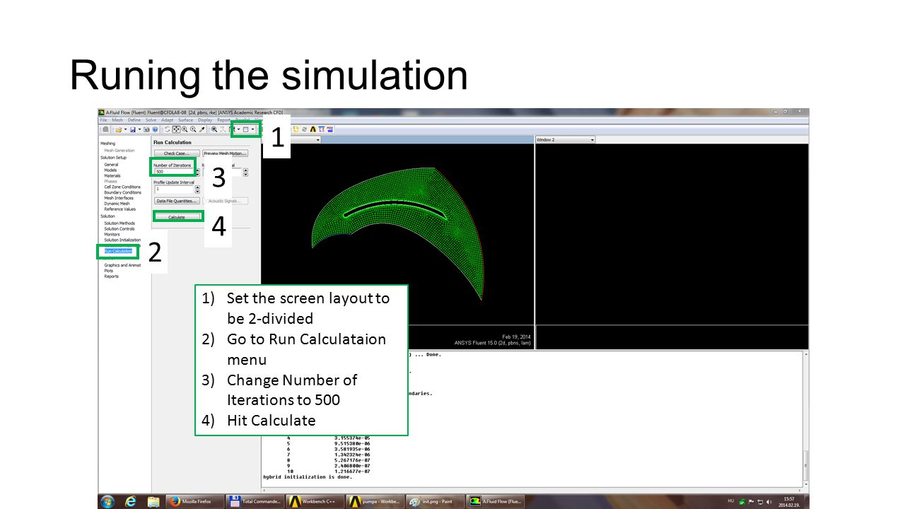Runing the simulation 1)Set the screen layout to be 2-divided 2)Go to Run Calculataion menu 3)Change Number of Iterations to 500 4)Hit Calculate 1 3 2 4