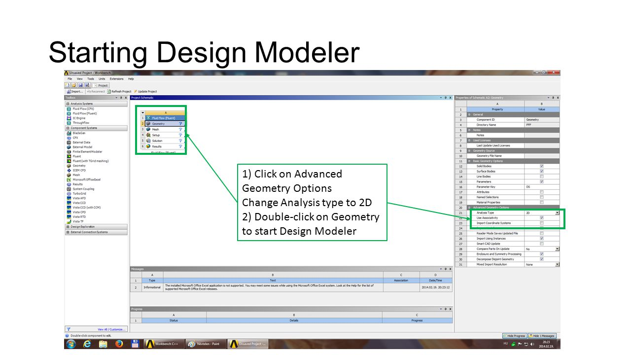 Starting Design Modeler 1) Click on Advanced Geometry Options Change Analysis type to 2D 2) Double-click on Geometry to start Design Modeler