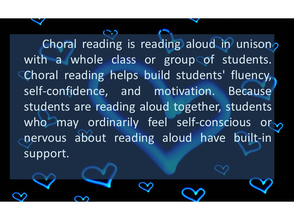 What is choral Reading? Choral reading is reading aloud in unison with a whole class or group of students. Choral reading helps build students' fluenc