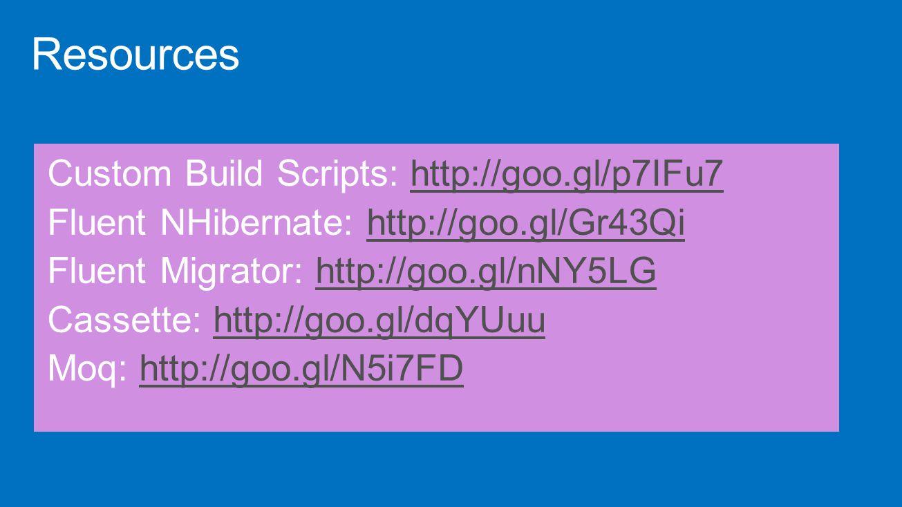 Resources Custom Build Scripts: http://goo.gl/p7IFu7http://goo.gl/p7IFu7 Fluent NHibernate: http://goo.gl/Gr43Qihttp://goo.gl/Gr43Qi Fluent Migrator: http://goo.gl/nNY5LGhttp://goo.gl/nNY5LG Cassette: http://goo.gl/dqYUuuhttp://goo.gl/dqYUuu Moq: http://goo.gl/N5i7FDhttp://goo.gl/N5i7FD