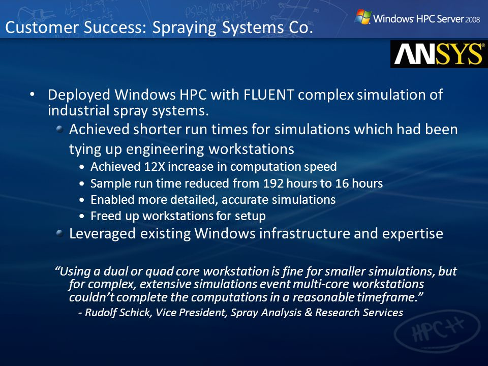 Customer Success: Spraying Systems Co. Deployed Windows HPC with FLUENT complex simulation of industrial spray systems. Achieved shorter run times for