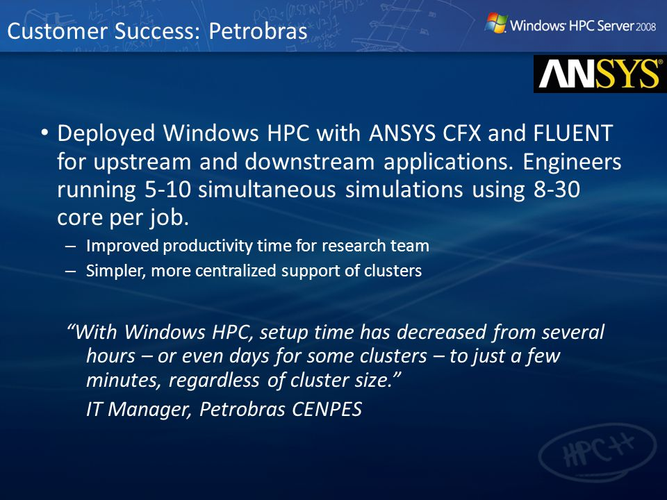 Deployed Windows HPC with ANSYS CFX and FLUENT for upstream and downstream applications.