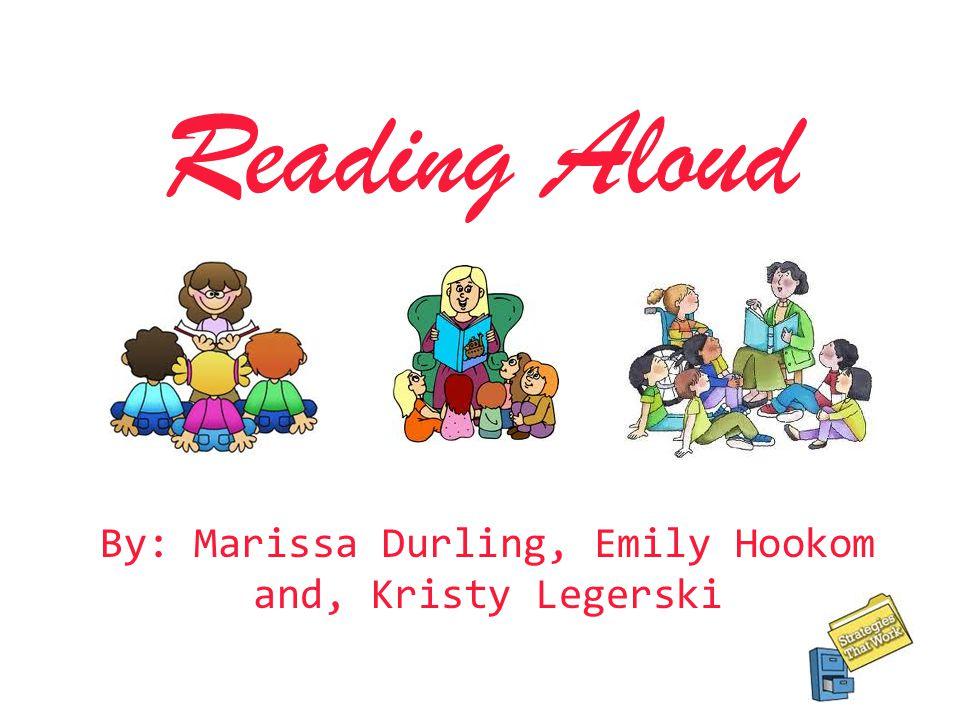 Reading Aloud By: Marissa Durling, Emily Hookom and, Kristy Legerski