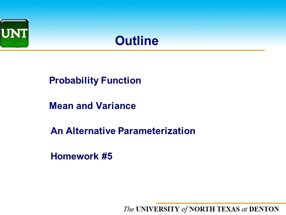 The UNIVERSITY of NORTH CAROLINA at CHAPEL HILL Outline Probability Function Mean and Variance An Alternative Parameterization Homework #5