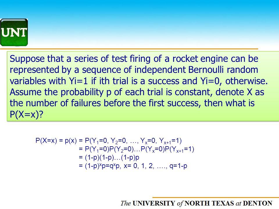 The UNIVERSITY of NORTH CAROLINA at CHAPEL HILL P(X=x) = p(x) = P(Y 1 =0, Y 2 =0, …, Y x =0, Y x+1 =1) = P(Y 1 =0)P(Y 2 =0)…P(Y x =0)P(Y x+1 =1) = (1-
