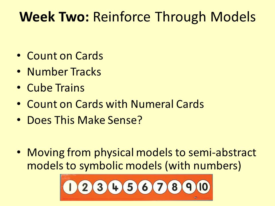 Week Two: Reinforce Through Models Count on Cards Number Tracks Cube Trains Count on Cards with Numeral Cards Does This Make Sense.