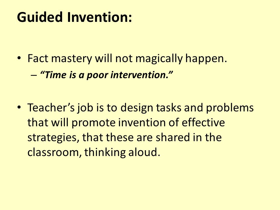 Guided Invention: Fact mastery will not magically happen.