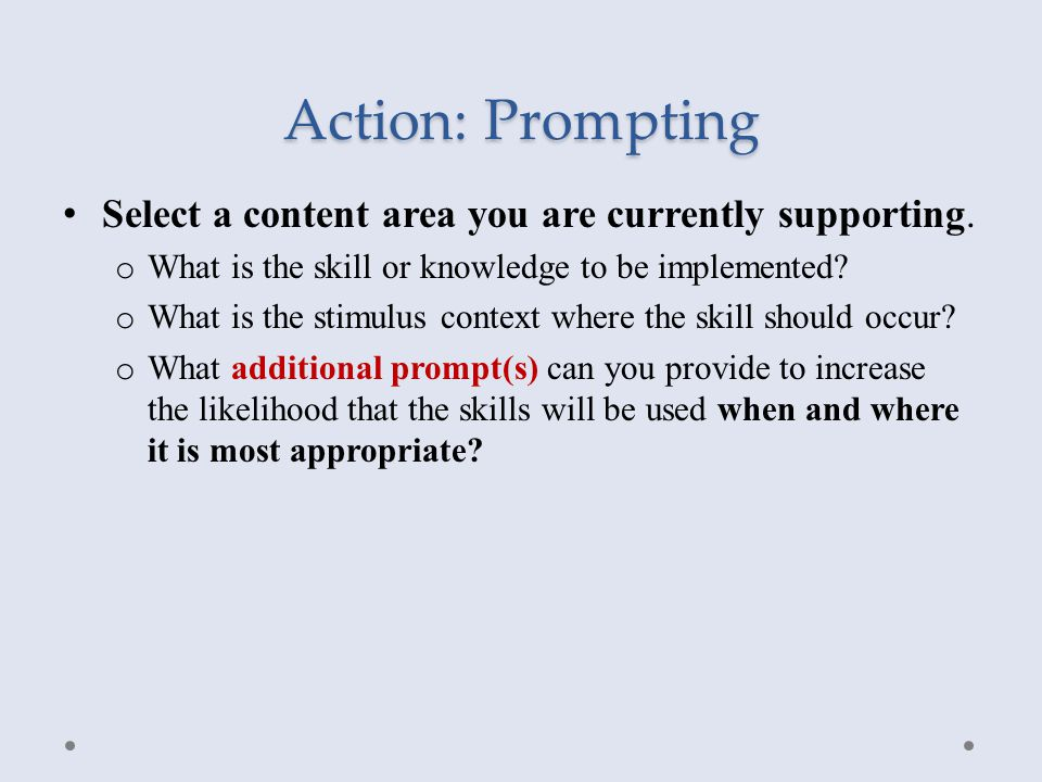 Action: Prompting Select a content area you are currently supporting. o What is the skill or knowledge to be implemented? o What is the stimulus conte