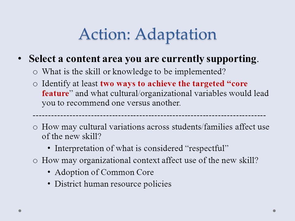 Action: Adaptation Select a content area you are currently supporting. o What is the skill or knowledge to be implemented? o Identify at least two way