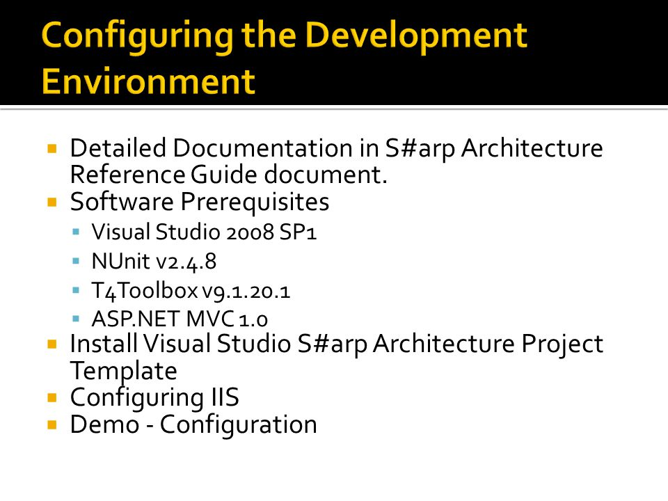  Detailed Documentation in S#arp Architecture Reference Guide document.  Software Prerequisites  Visual Studio 2008 SP1  NUnit v2.4.8  T4Toolbox