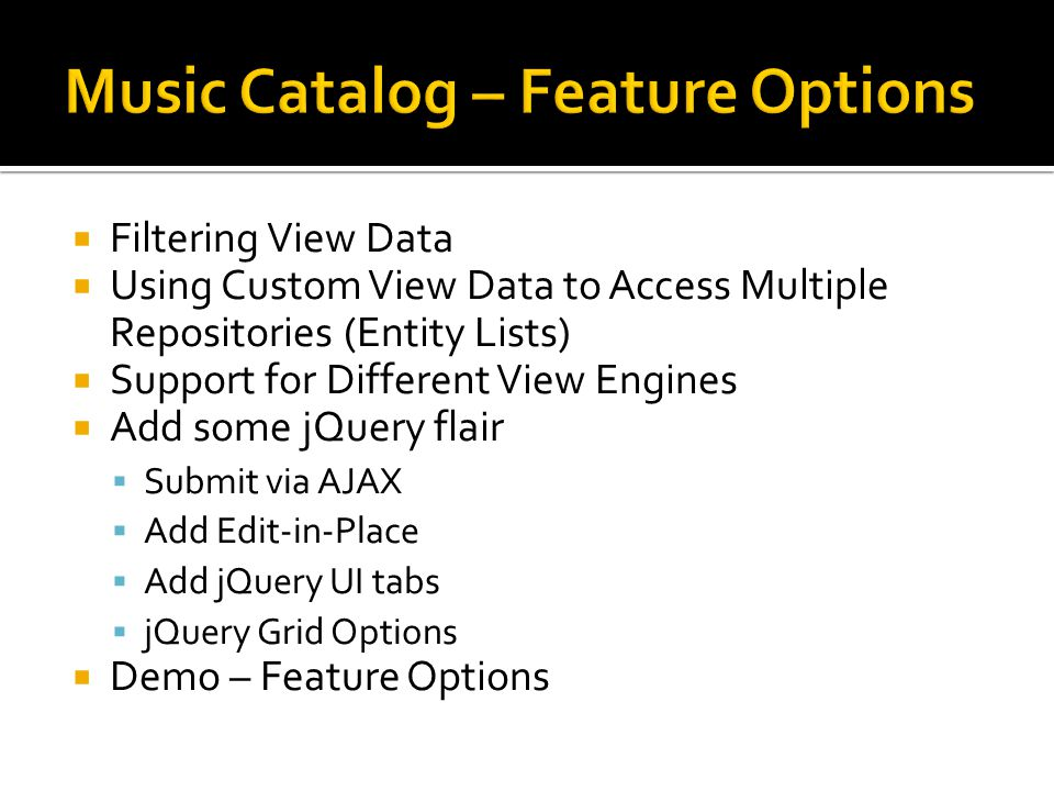 Filtering View Data  Using Custom View Data to Access Multiple Repositories (Entity Lists)  Support for Different View Engines  Add some jQuery f