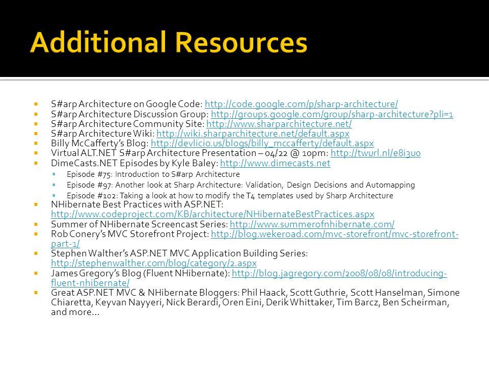  S#arp Architecture on Google Code: http://code.google.com/p/sharp-architecture/http://code.google.com/p/sharp-architecture/  S#arp Architecture Dis
