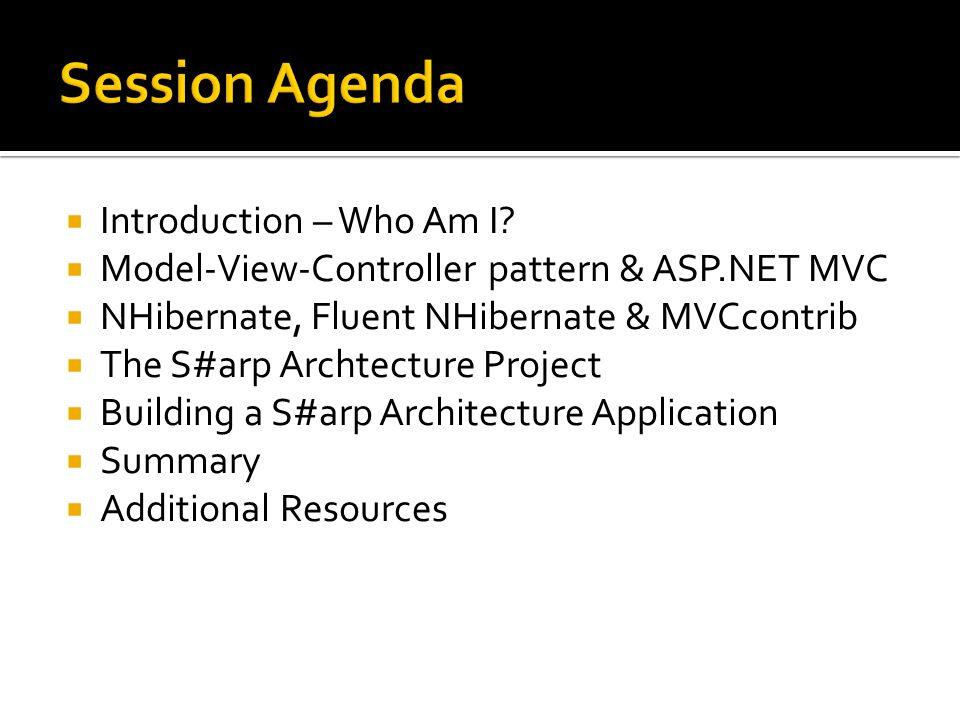  Introduction – Who Am I?  Model-View-Controller pattern & ASP.NET MVC  NHibernate, Fluent NHibernate & MVCcontrib  The S#arp Archtecture Project