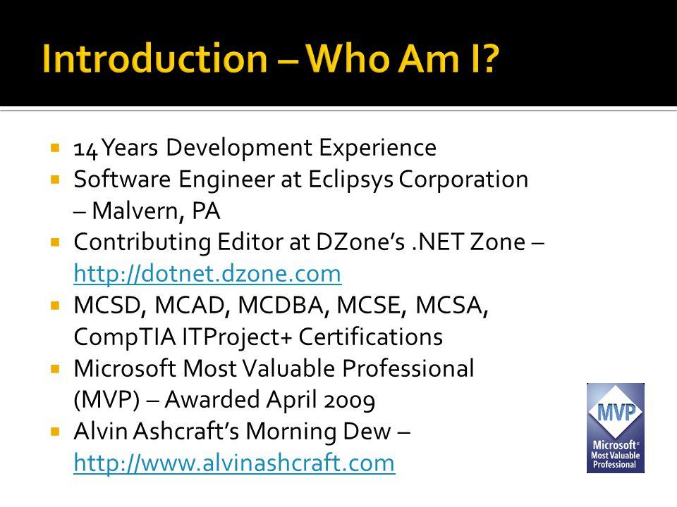  14 Years Development Experience  Software Engineer at Eclipsys Corporation – Malvern, PA  Contributing Editor at DZone's.NET Zone – http://dotnet.